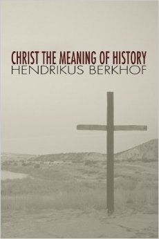 Berkhof - Christ the Meaning of History